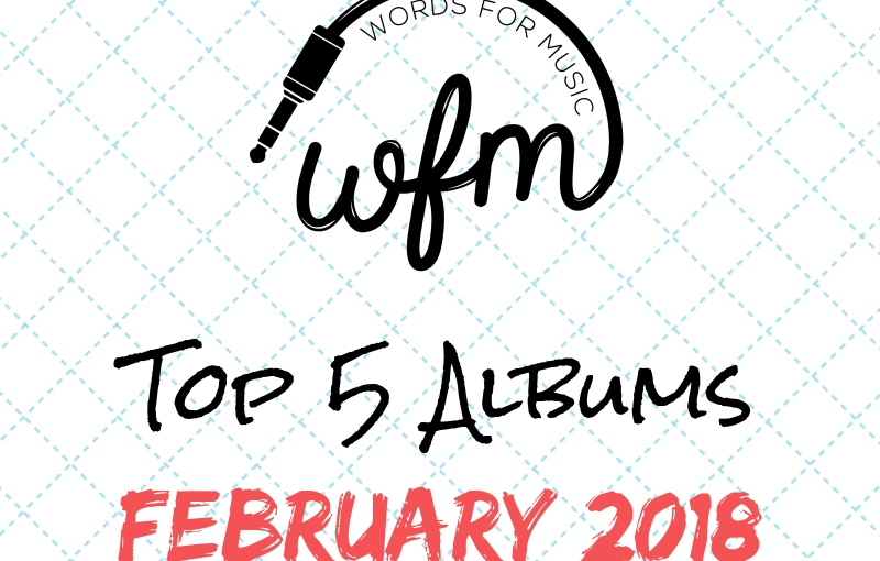 February 2018 | Top 5 Albums of theMonth