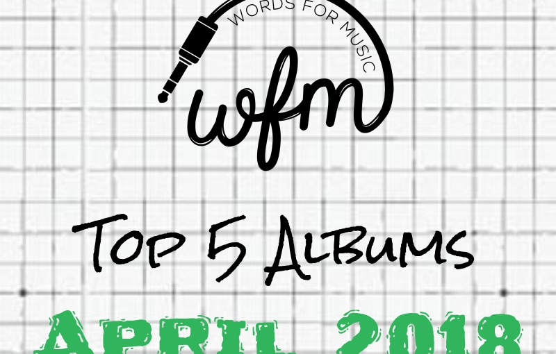 April 2018 | Top 5 Albums of theMonth