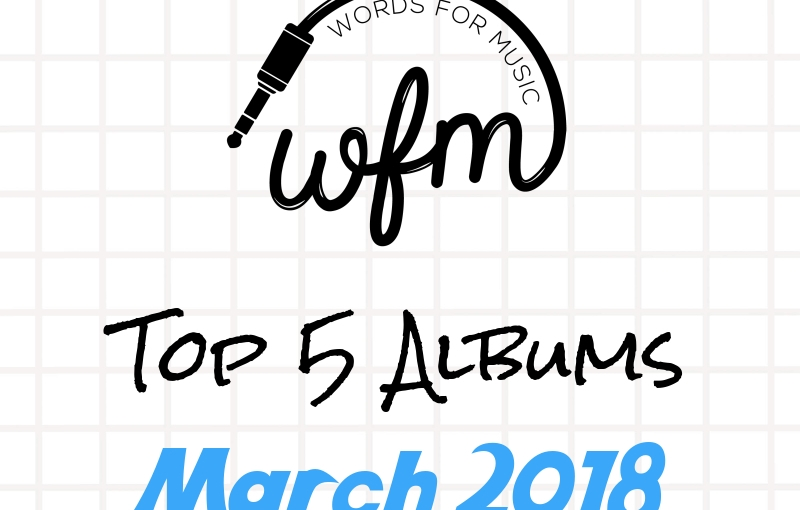 March 2018 | Top 5 Albums of theMonth