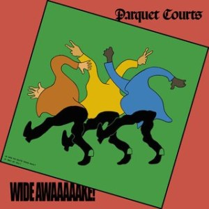 Parquet Courts- Wide Awake!