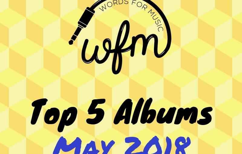 May 2018 | Top 5 Albums of theMonth