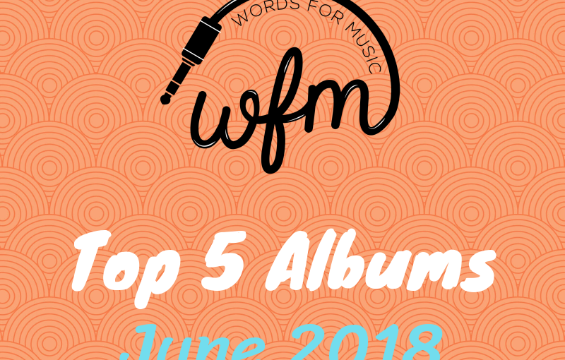 June 2018  | Top 5 Albums of theMonth