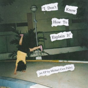 Michael Cera Palin - I dont know how to explain it EP.jpg