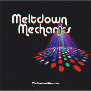 The Modern Strangers - Meltdown Mechanics