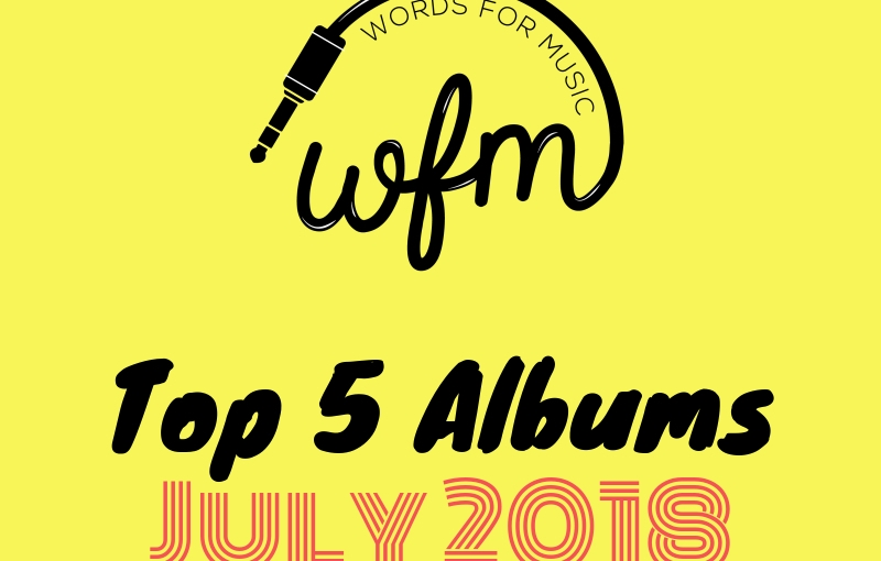 July 2018 | Top 5 Albums of theMonth