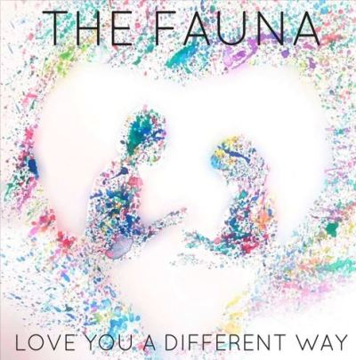 The Fauna - Love you a Different Way.JPG