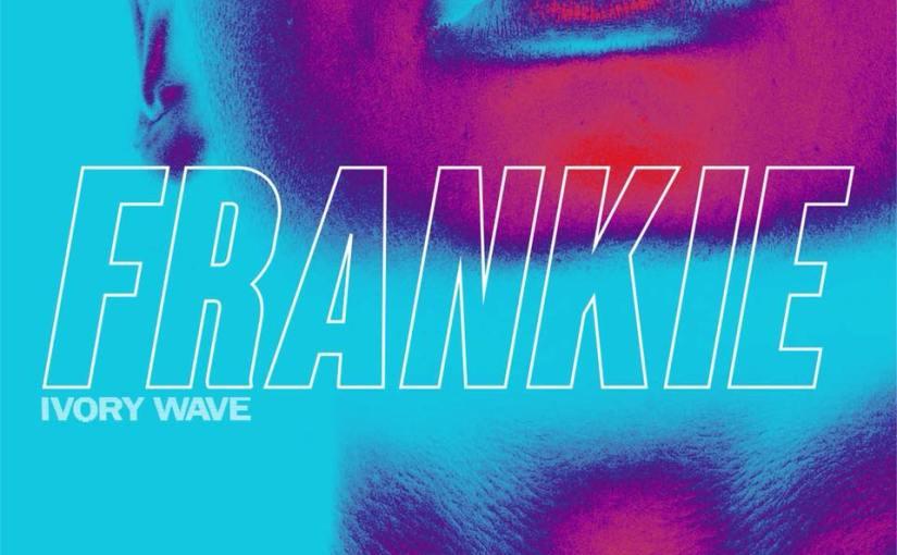 New Release | Ivory Wave – 'Frankie'